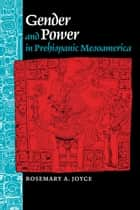 Gender and Power in Prehispanic Mesoamerica ebook by Rosemary A. Joyce