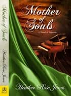Mother of Souls - A Novel of Alpennia ebook by Heather Rose Jones