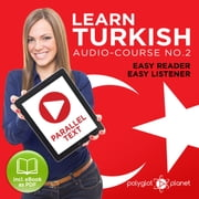 Learn Turkish - Easy Reader - Easy Listener - Parallel Text Audio Course No. 2 - The Turkish Easy Reader - Easy Audio Learning Course audiobook by Polyglot Planet