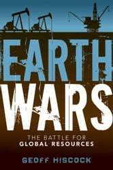 Earth Wars - The Battle for Global Resources ebook by Geoff Hiscock