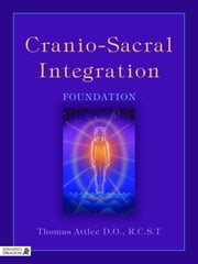 Cranio-Sacral Integration - Foundation ebook by Thomas Attlee D.O., R.C.S.T.