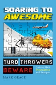 Soaring to Awesome - Turd Throwers Beware ebook by Mark Grace