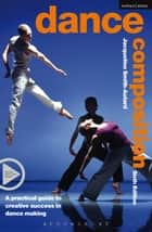Dance Composition - A practical guide to creative success in dance making ebook by