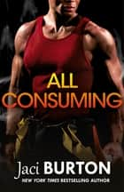 All Consuming - A tale of searing passion and rekindled love you won't want to miss! ebook by