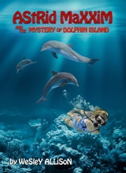 Astrid Maxxim and the Mystery of Dolphin Island