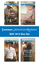 Harlequin American Romance May 2015 Box Set - The Cowboy's Homecoming\Her Cowboy Groom\The Rancher's Lullaby\Back to Texas ebook by Donna Alward, Trish Milburn, Leigh Duncan,...