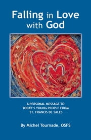 Falling in Love with God - A Personal Message to Today's Young People from St. Francis de Sales ebook by Michel Tournade, OSFS