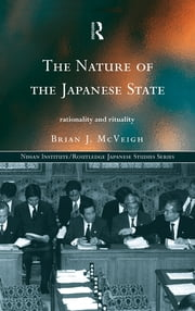 The Nature of the Japanese State - Rationality and Rituality ebook by Brian J. McVeigh