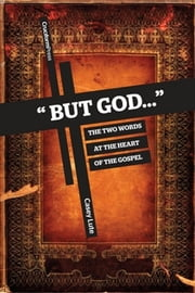 """But God..."" - The Two Words at the Heart of the Gospel ebook by Casey Lute"