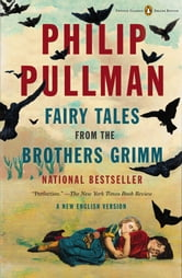 Fairy Tales from the Brothers Grimm - A New English Version (Penguin Classics Deluxe Edition) ebook by Philip Pullman