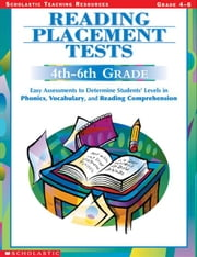 Reading Placement Tests: 4th to 6th Grades: Easy Assessments to Determine Students' Levels in Phonics, Vocabulary, and Reading Comprehension ebook by Murray, Wendy