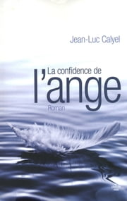 La Confidence de l'ange ebook by Jean-Luc CALYEL