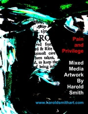 Pain and Privilege - Mixed Media Artwork by Harold Smith ebook by Harold Smith