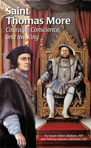 Saint Thomas More: Courage, Conscience, and the King ebook by Sr. Susan Hellen Wallace FSP,Sr. Patricia Edward FSP,Dani Lachuk