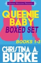 Queenie Baby Boxed Set (books 1-3) ebook by Christina A. Burke