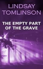 The Empty Part of the Grave ebook by Lindsay Tomlinson