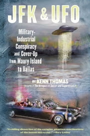 JFK & UFO - Military-Industrial Conspiracy and Cover-Up from Maury Island to Dallas ebook by Kenn Thomas