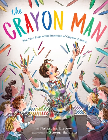 The Crayon Man - The True Story of the Invention of Crayola Crayons eBook by Natascha Biebow