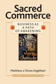Sacred Commerce - Business as a Path of Awakening ebook by Matthew Engelhart,Terces Engelhart,Megan Marie Brown
