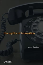 The Myths of Innovation ebook by Scott Berkun