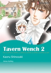 TAVERN WENCH 2 (Harlequin Comics) - Harlequin Comics ebook by Anne Ashley,Kaoru Shinozaki