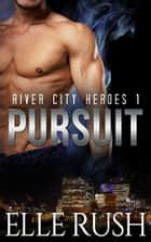 Pursuit (River City Heroes 1) ebook by Elle Rush