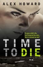 Time to Die ebook by Alex Howard