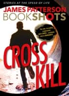 Cross Kill - An Alex Cross Story ebook by James Patterson