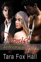 Promise Me Anthology ebook by Tara Fox Hall