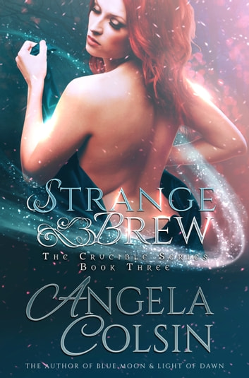 Strange Brew (The Crucible Series Book 3) ebook by Angela Colsin