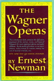 Wagner Operas ebook by Ernest Newman