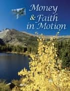 Money & Faith in Motion ebook by American Center for Credit Education,Black Hills Biblical Institute