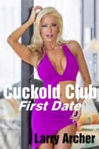Cuckold Club: First Date; Cheating Housewives Satisfy Their Bulls ebook by Larry Archer