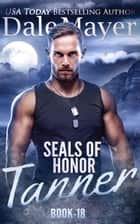 SEALs of Honor: Tanner ebook by Dale Mayer