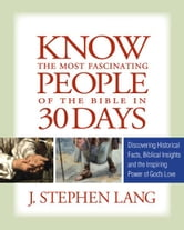 Know the Most Fascinating People of the Bible in 30 Days ebook by J. Stephen Lang