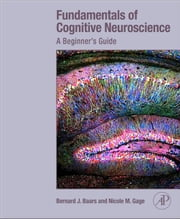 Fundamentals of Cognitive Neuroscience - A Beginner's Guide ebook by Bernard Baars,Nicole M. Gage