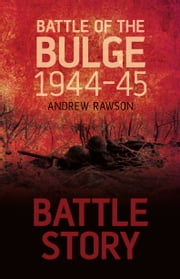 Battle Story: The Battle of the Bulge ebook by Andrew Rawson