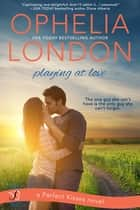 Playing at Love - A Perfect Kisses Novel eBook by Ophelia London