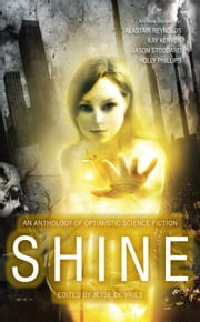 Shine - An Anthology of Optimistic Science Fiction ebook by Jetse de Vries,Alastair Reynolds,Lavie Tidhar