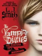 The Vampire Diaries: The Hunters: Moonsong ebook by L. J. Smith
