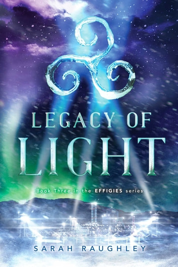 Legacy of Light ebook by Sarah Raughley