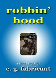 Robbin' Hood ebook by E. G. Fabricant