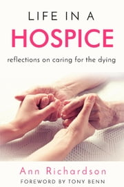 Life in a Hospice: Reflections on Caring for the Dying ebook by Ann Richardson