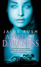 A Perfect Darkness ebook by Jaime Rush