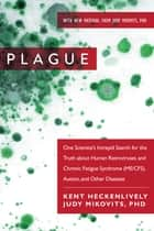 Plague - One Scientists Intrepid Search for the Truth about Human Retroviruses and Chronic Fatigue Syndrome (ME/CFS), Autism, and Other Diseases ebook by Kent Heckenlively, Judy Mikovits