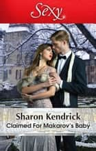 Claimed For Makarov's Baby 電子書籍 by Sharon Kendrick