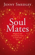 Soul Mates - Magical and mysterious ways to find true love eBook by Jenny Smedley