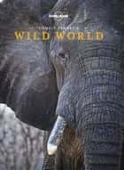 Lonely Planet's Wild World ebook by Lonely Planet