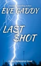 Last Shot - A Dark Redemption Novel ebook by Eve Gaddy