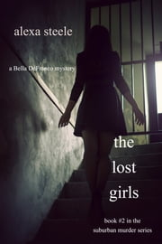 The Lost Girls (Book #2 in The Suburban Murder Series) ebook by Alexa Steele